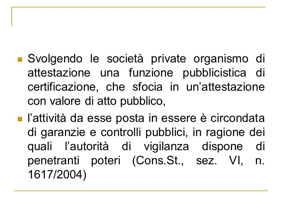Svolgendo le società private organismo di attestazione una funzione pubblicistica di certificazione, che sfocia in unattestazione con valore di atto p