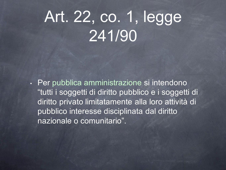 Art. 22, co. 1, legge 241/90 Per pubblica amministrazione si intendono tutti i soggetti di diritto pubblico e i soggetti di diritto privato limitatame