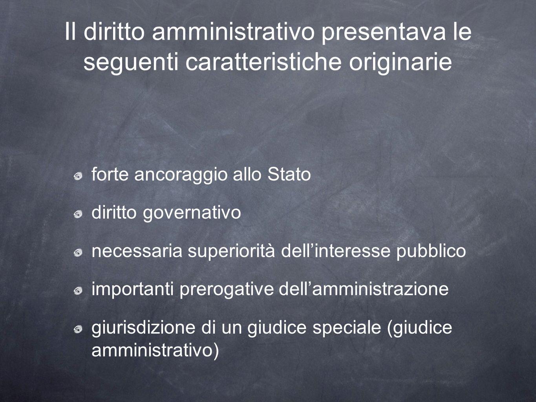 Il diritto amministrativo presentava le seguenti caratteristiche originarie forte ancoraggio allo Stato diritto governativo necessaria superiorità del