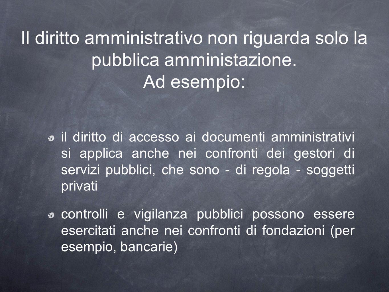 Il diritto amministrativo non riguarda solo la pubblica amministazione. Ad esempio: il diritto di accesso ai documenti amministrativi si applica anche
