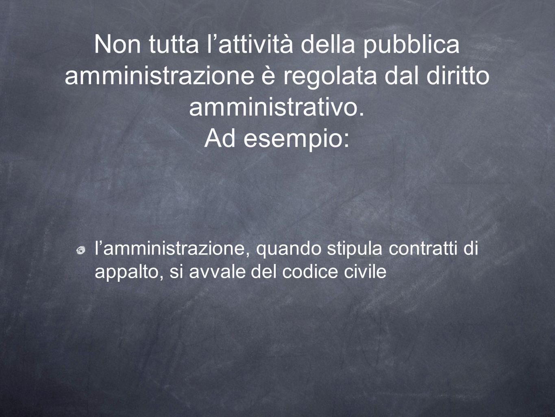Non tutta lattività della pubblica amministrazione è regolata dal diritto amministrativo.