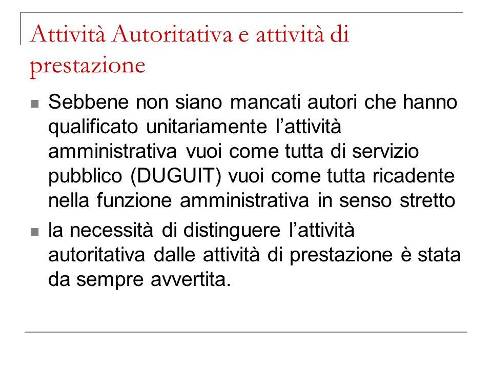 Attività Autoritativa e attività di prestazione Sebbene non siano mancati autori che hanno qualificato unitariamente lattività amministrativa vuoi com