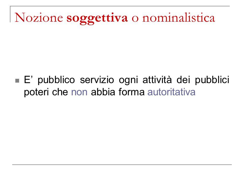 Nozione soggettiva o nominalistica E pubblico servizio ogni attività dei pubblici poteri che non abbia forma autoritativa
