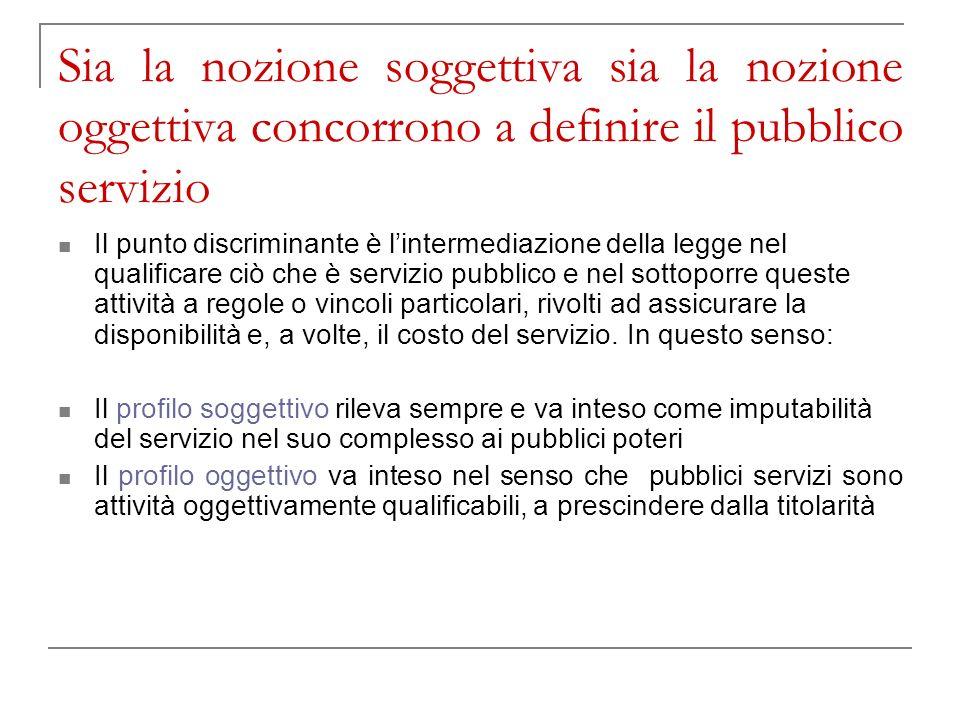 Sia la nozione soggettiva sia la nozione oggettiva concorrono a definire il pubblico servizio Il punto discriminante è lintermediazione della legge ne