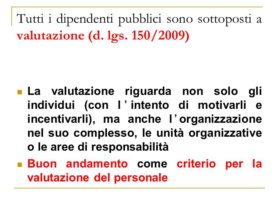 Tutti i dipendenti pubblici sono sottoposti a valutazione (d. lgs. 150/2009) La valutazione riguarda non solo gli individui (con lintento di motivarli