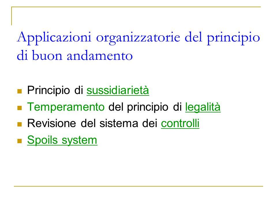 Applicazioni organizzatorie del principio di buon andamento Principio di sussidiarietà Temperamento del principio di legalità Revisione del sistema de