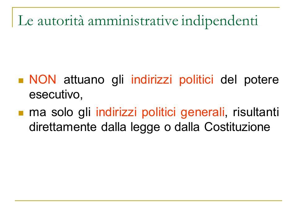 Le autorità amministrative indipendenti NON attuano gli indirizzi politici del potere esecutivo, ma solo gli indirizzi politici generali, risultanti d