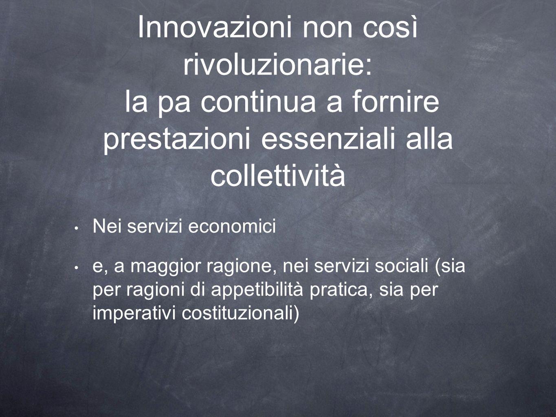 Innovazioni non così rivoluzionarie: la pa continua a fornire prestazioni essenziali alla collettività Nei servizi economici e, a maggior ragione, nei