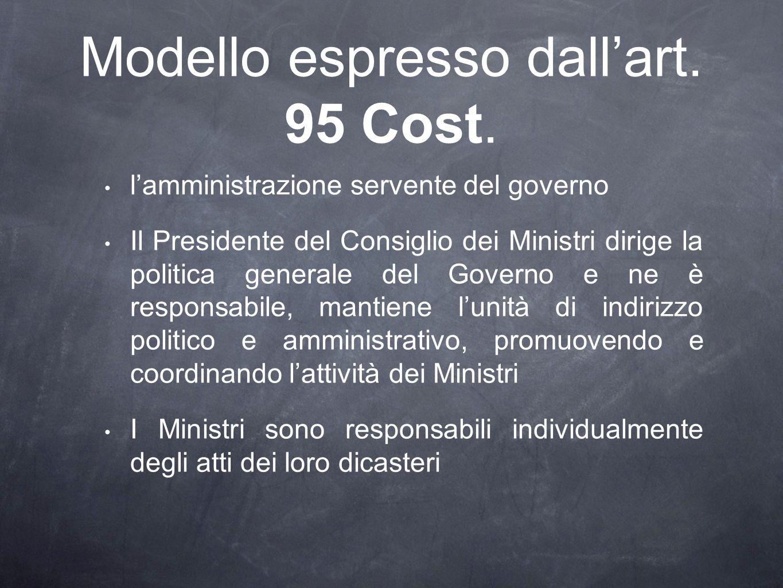 Modello espresso dallart. 95 Cost. lamministrazione servente del governo Il Presidente del Consiglio dei Ministri dirige la politica generale del Gove
