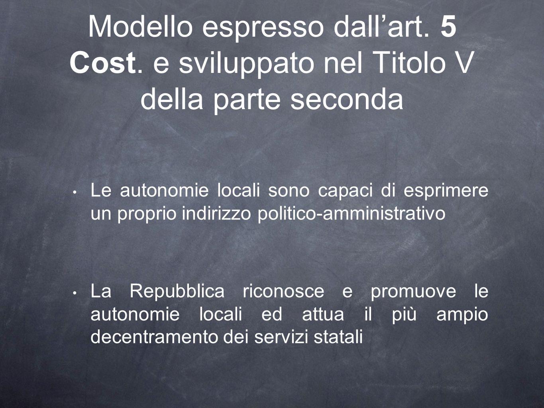 Modello espresso dallart. 5 Cost. e sviluppato nel Titolo V della parte seconda Le autonomie locali sono capaci di esprimere un proprio indirizzo poli