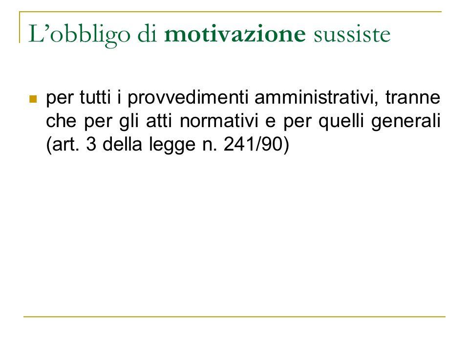 Lobbligo di motivazione sussiste per tutti i provvedimenti amministrativi, tranne che per gli atti normativi e per quelli generali (art. 3 della legge