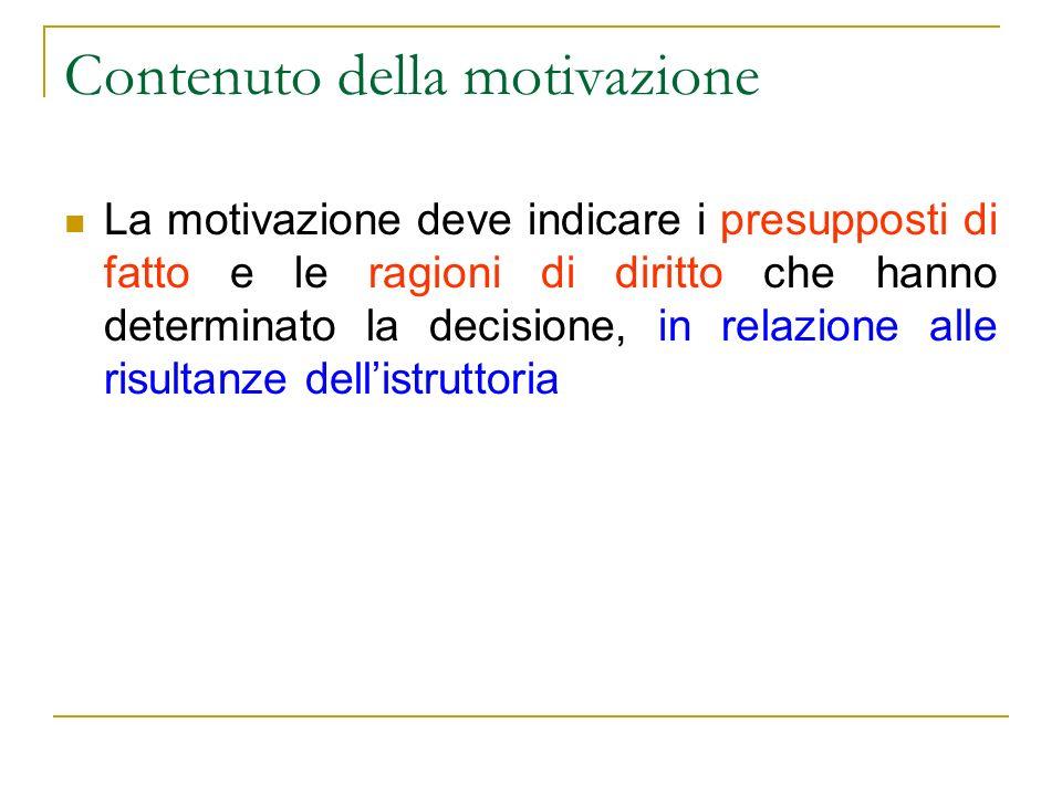 Contenuto della motivazione La motivazione deve indicare i presupposti di fatto e le ragioni di diritto che hanno determinato la decisione, in relazio