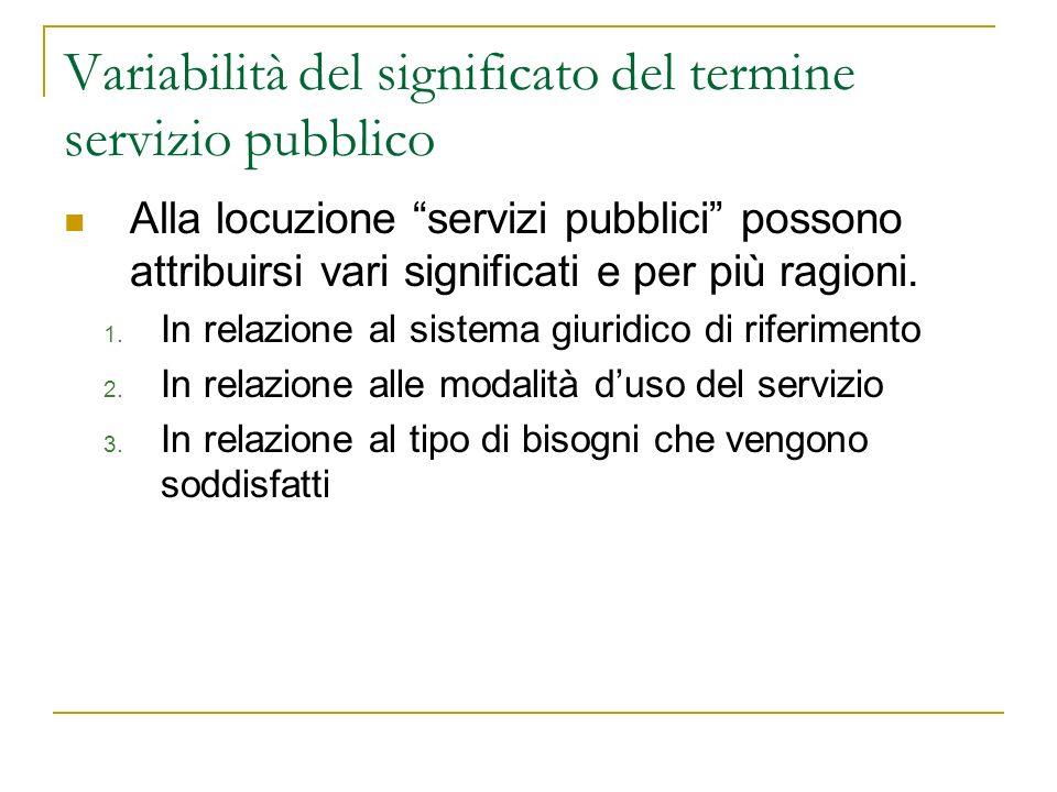 Variabilità del significato del termine servizio pubblico Alla locuzione servizi pubblici possono attribuirsi vari significati e per più ragioni. 1. I