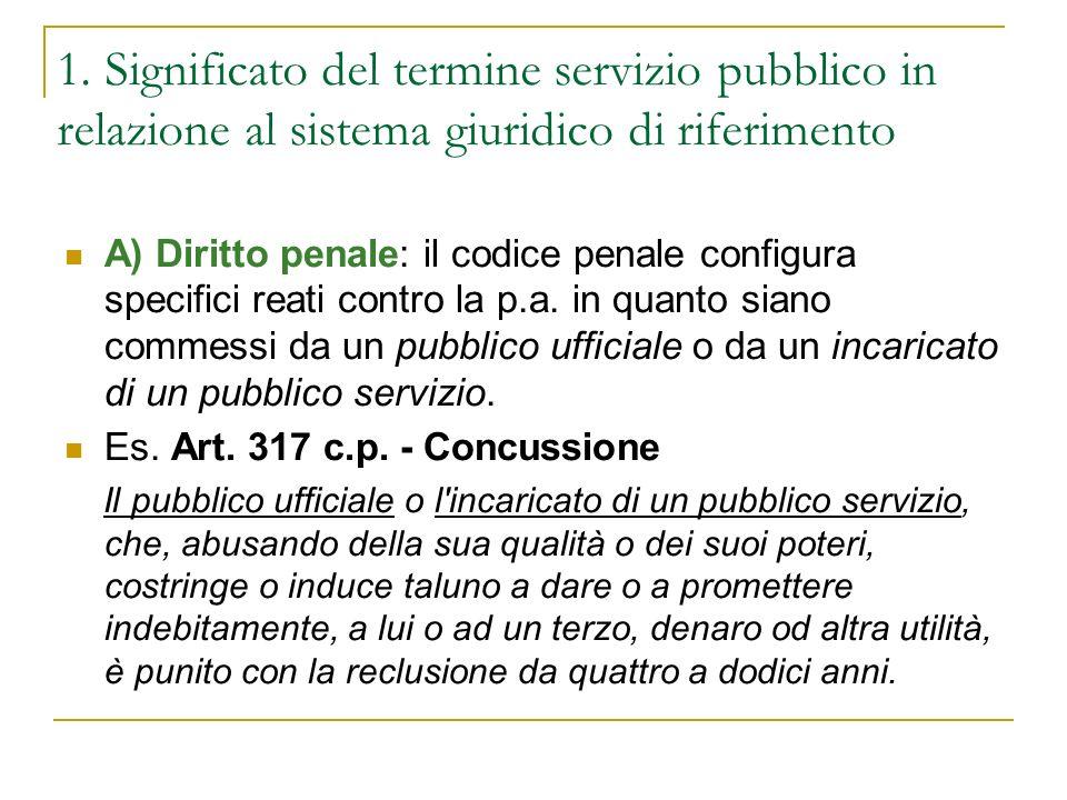 1. Significato del termine servizio pubblico in relazione al sistema giuridico di riferimento A) Diritto penale: il codice penale configura specifici