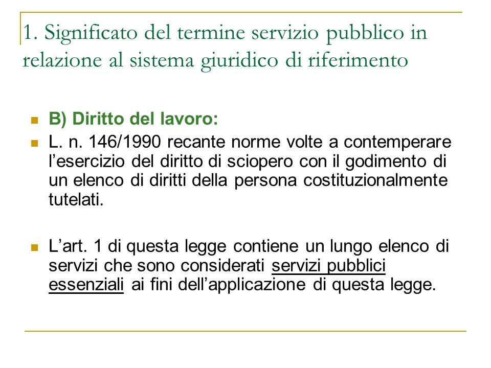 1. Significato del termine servizio pubblico in relazione al sistema giuridico di riferimento B) Diritto del lavoro: L. n. 146/1990 recante norme volt