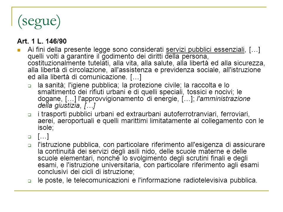 (segue) Art. 1 L. 146/90 Ai fini della presente legge sono considerati servizi pubblici essenziali, […] quelli volti a garantire il godimento dei diri