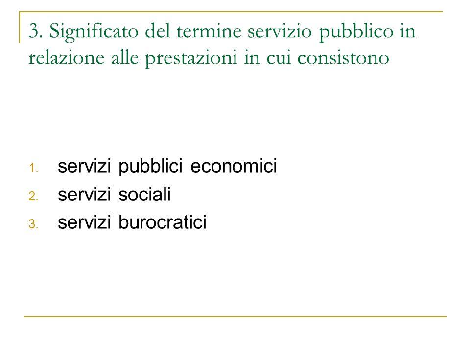 3. Significato del termine servizio pubblico in relazione alle prestazioni in cui consistono 1. servizi pubblici economici 2. servizi sociali 3. servi