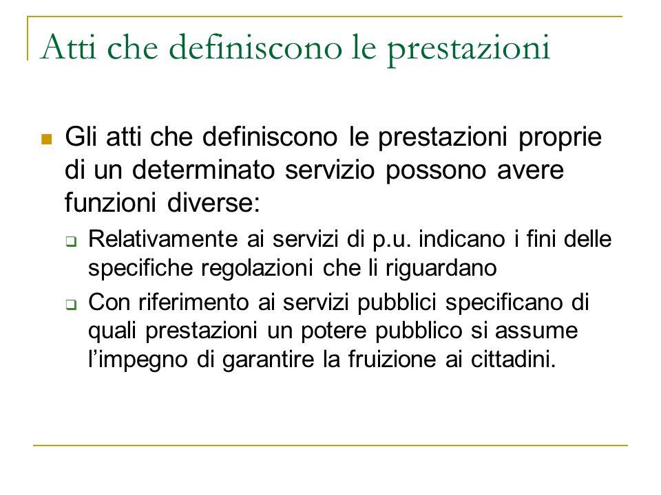 Atti che definiscono le prestazioni Gli atti che definiscono le prestazioni proprie di un determinato servizio possono avere funzioni diverse: Relativamente ai servizi di p.u.