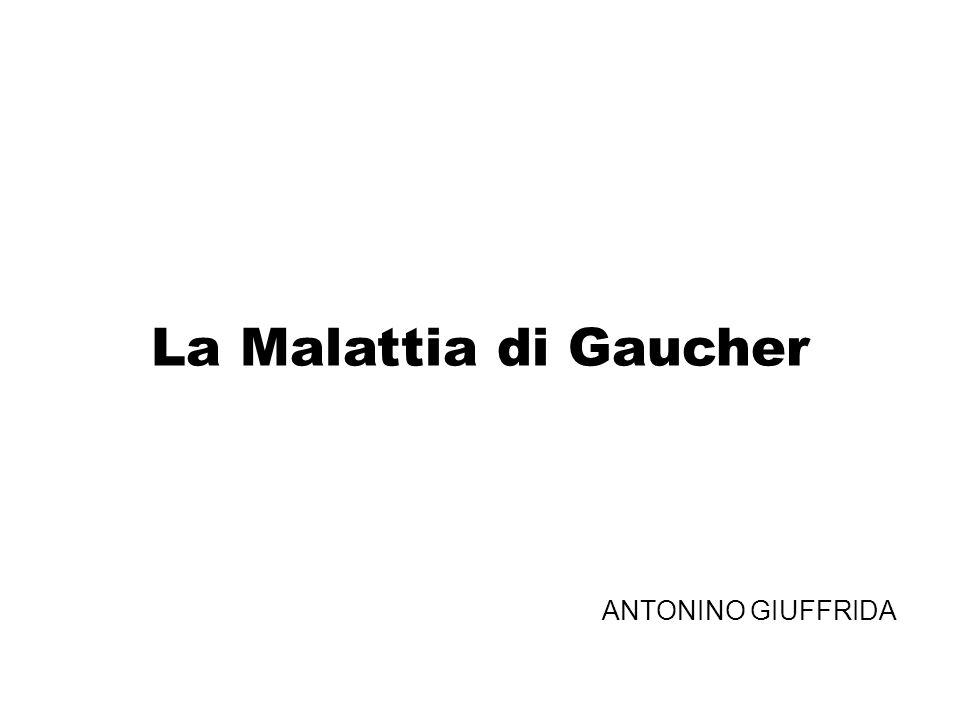 La Malattia di Gaucher ANTONINO GIUFFRIDA