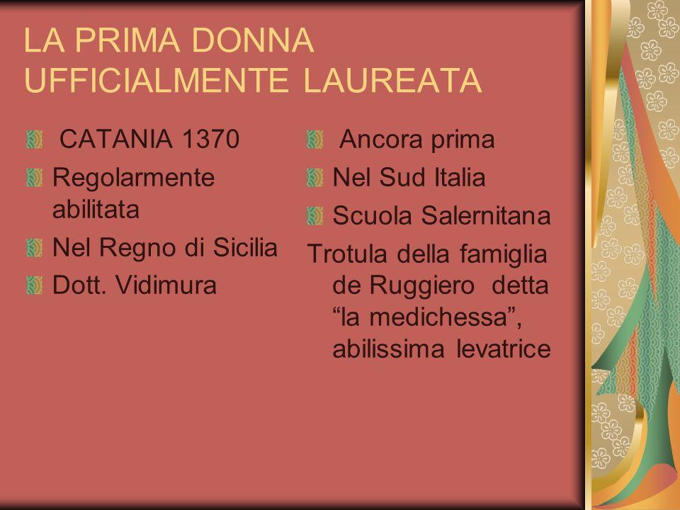 LA PRIMA DONNA UFFICIALMENTE LAUREATA CATANIA 1370 Regolarmente abilitata Nel Regno di Sicilia Dott. Vidimura Ancora prima Nel Sud Italia Scuola Saler