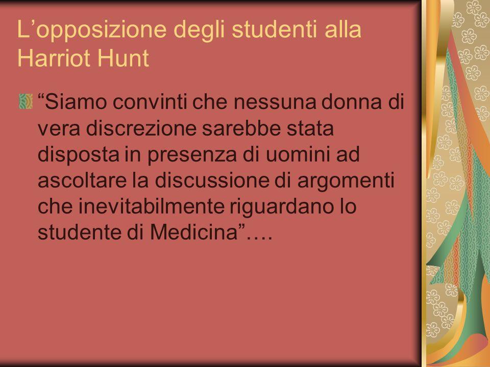 Lopposizione degli studenti alla Harriot Hunt Siamo convinti che nessuna donna di vera discrezione sarebbe stata disposta in presenza di uomini ad asc