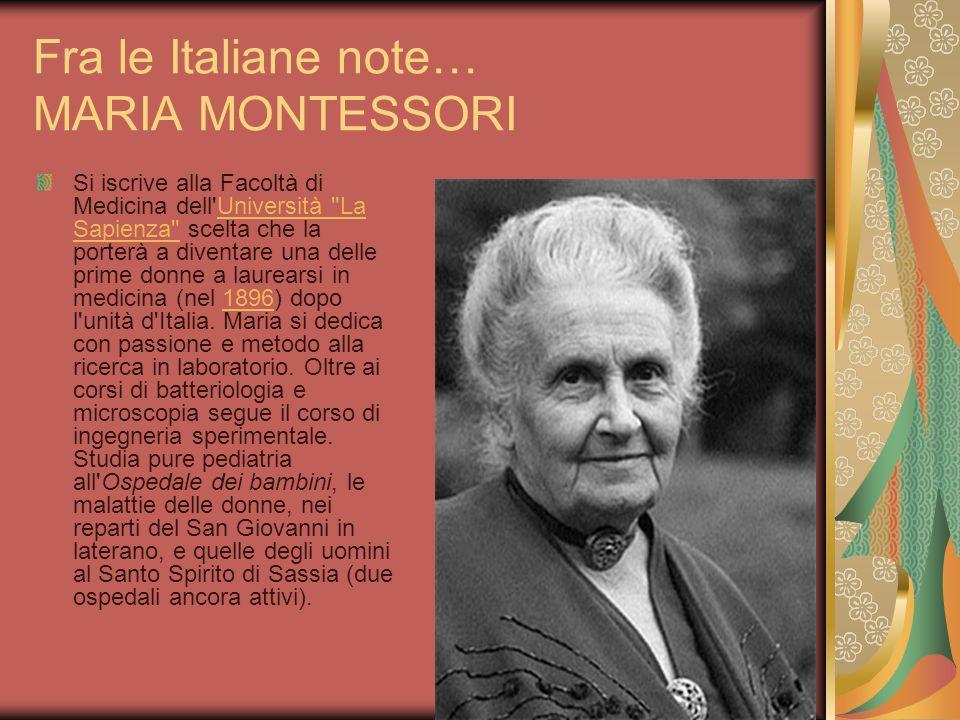 Fra le Italiane note… MARIA MONTESSORI Si iscrive alla Facoltà di Medicina dell'Università