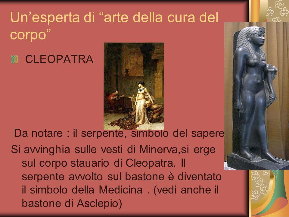 Unesperta di arte della cura del corpo CLEOPATRA Da notare : il serpente, simbolo del sapere, Si avvinghia sulle vesti di Minerva,si erge sul corpo st