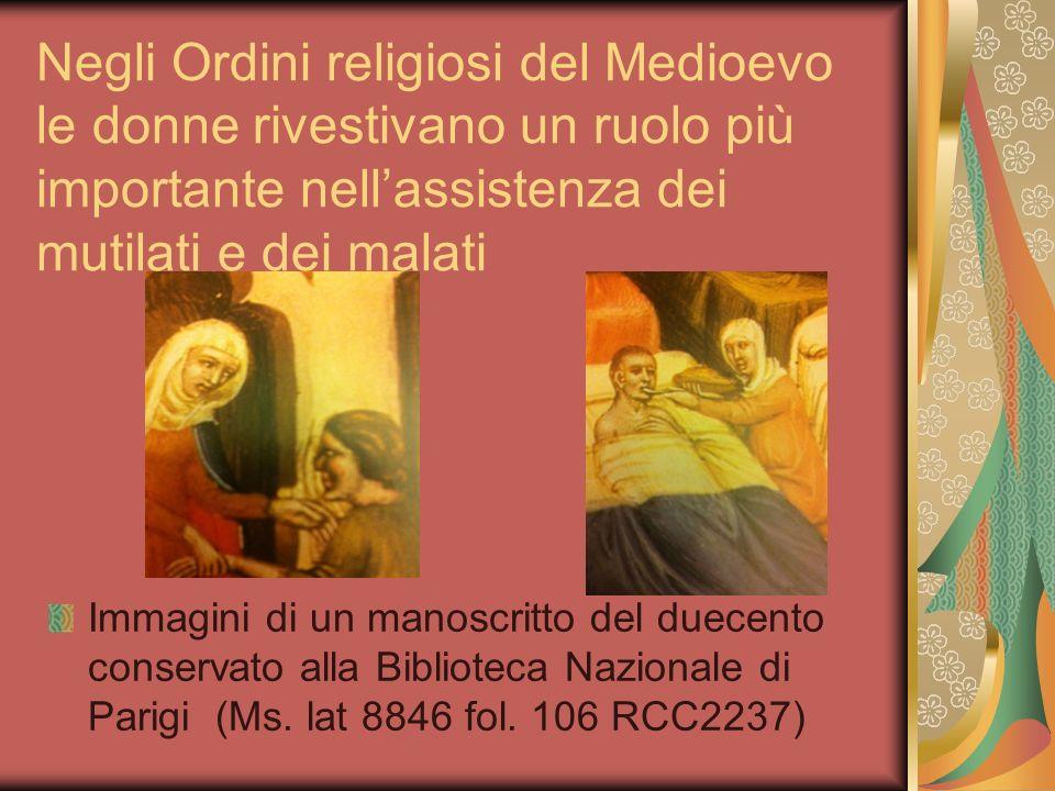 Negli Ordini religiosi del Medioevo le donne rivestivano un ruolo più importante nellassistenza dei mutilati e dei malati Immagini di un manoscritto d