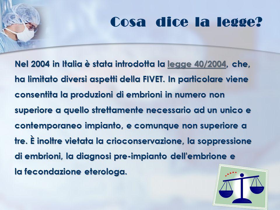 Cosa dice la legge? Nel 2004 in Italia è stata introdotta la legge 40/2004, che, ha limitato diversi aspetti della FIVET. In particolare viene consent