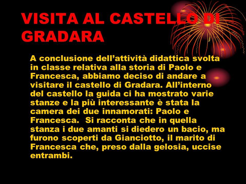VISITA AL CASTELLO DI GRADARA A conclusione dellattività didattica svolta in classe relativa alla storia di Paolo e Francesca, abbiamo deciso di andare a visitare il castello di Gradara.