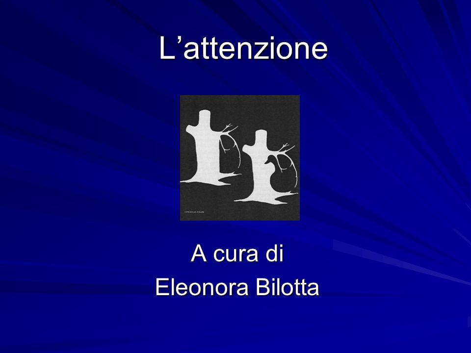Lattenzione A cura di Eleonora Bilotta