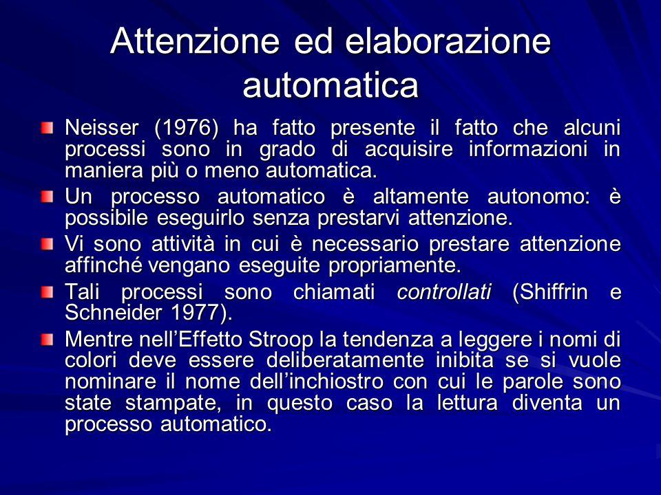 Attenzione ed elaborazione automatica Neisser (1976) ha fatto presente il fatto che alcuni processi sono in grado di acquisire informazioni in maniera