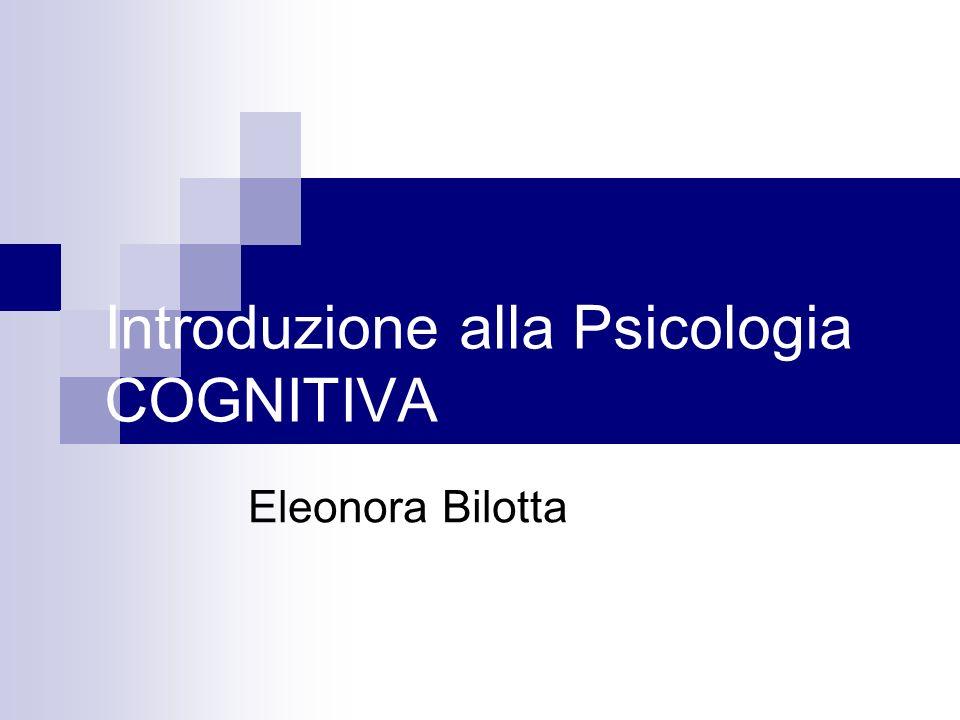 Introduzione alla Psicologia COGNITIVA Eleonora Bilotta