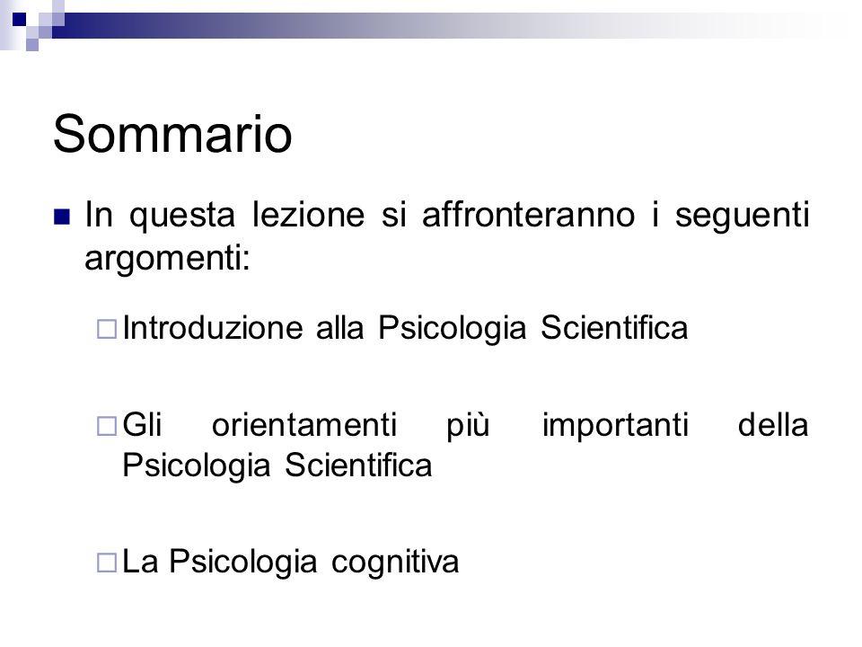 Sommario In questa lezione si affronteranno i seguenti argomenti: Introduzione alla Psicologia Scientifica Gli orientamenti più importanti della Psico