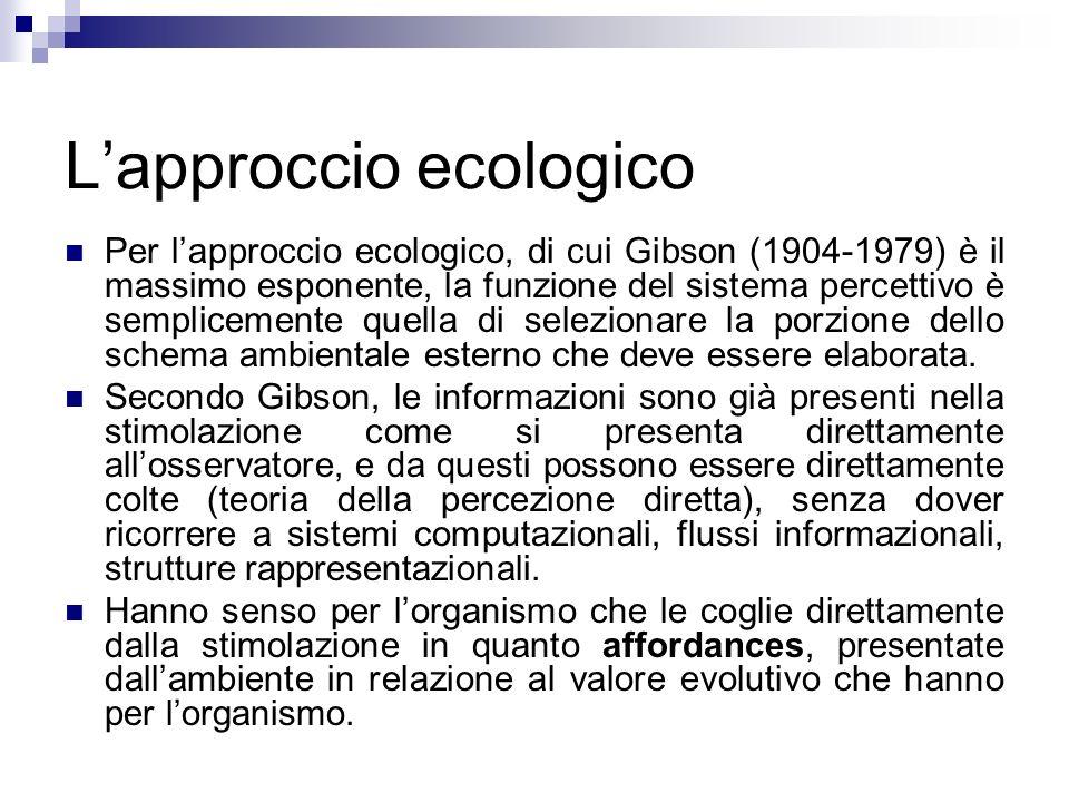 Lapproccio ecologico Per lapproccio ecologico, di cui Gibson (1904-1979) è il massimo esponente, la funzione del sistema percettivo è semplicemente qu