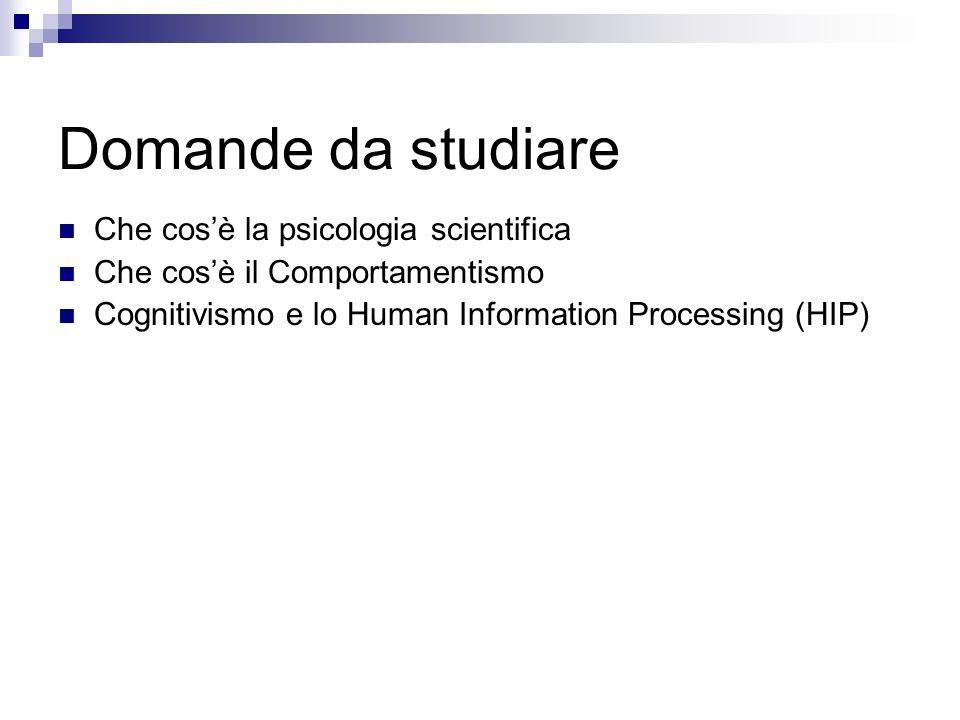 Domande da studiare Che cosè la psicologia scientifica Che cosè il Comportamentismo Cognitivismo e lo Human Information Processing (HIP)