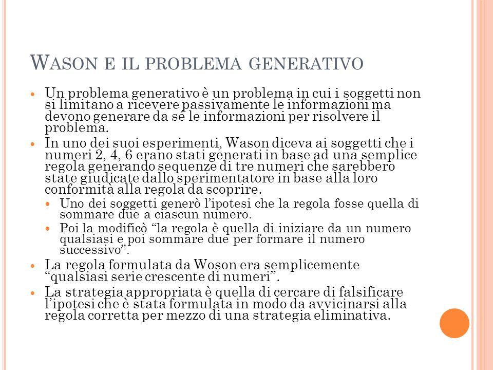 W ASON E IL PROBLEMA GENERATIVO Un problema generativo è un problema in cui i soggetti non si limitano a ricevere passivamente le informazioni ma devo