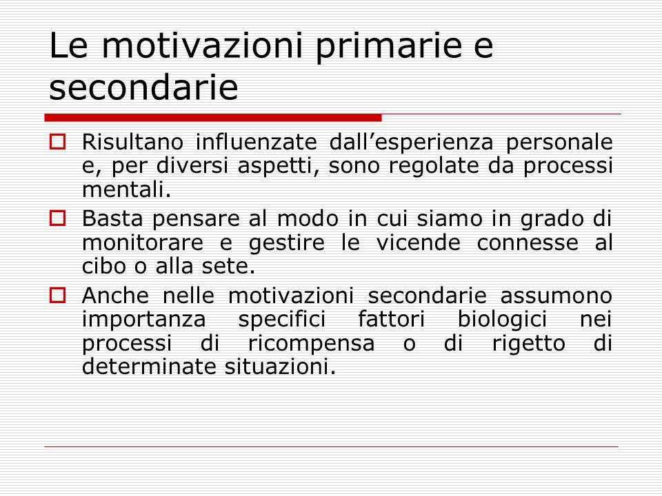 Le motivazioni primarie e secondarie Risultano influenzate dallesperienza personale e, per diversi aspetti, sono regolate da processi mentali. Basta p