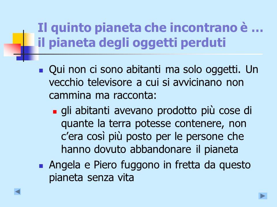 Il quinto pianeta che incontrano è … il pianeta degli oggetti perduti Qui non ci sono abitanti ma solo oggetti.