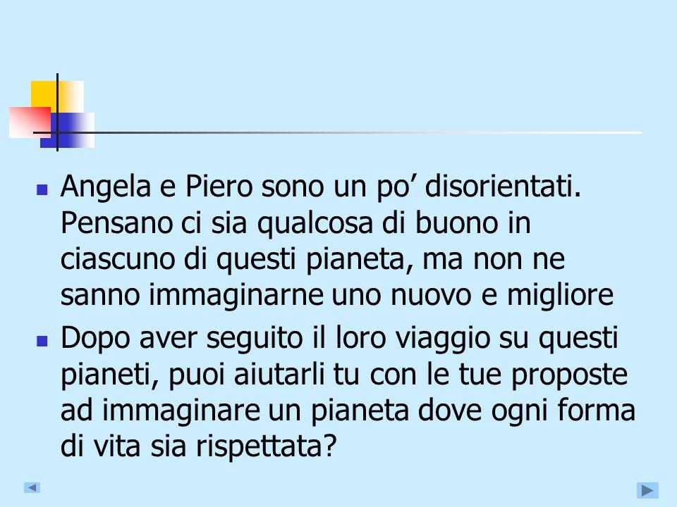 Angela e Piero sono un po disorientati.