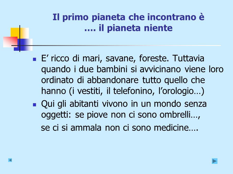 Il primo pianeta che incontrano è …. il pianeta niente E ricco di mari, savane, foreste.