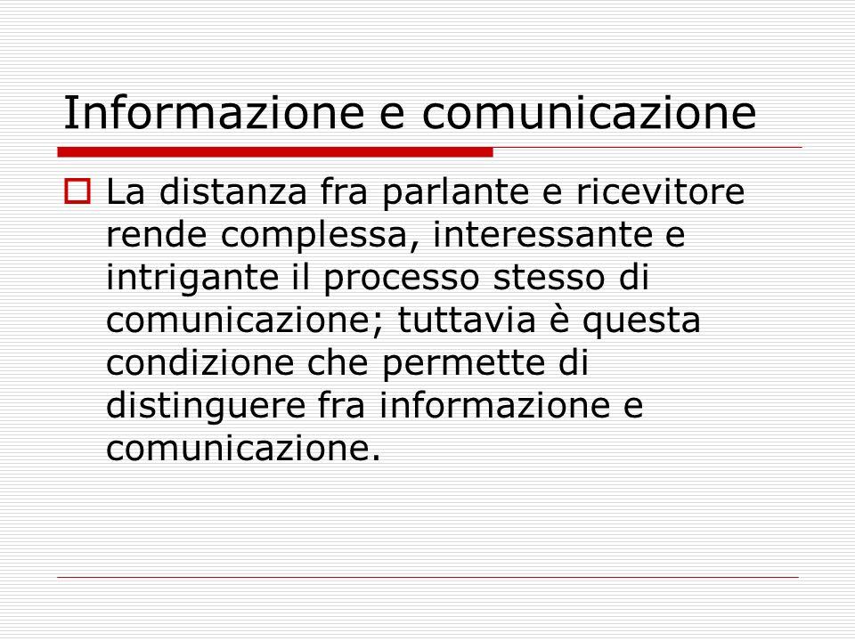 Informazione e comunicazione Si può parlare di scambio comunicativo quando il messaggio è prodotto intenzionalmente dal parlante ed è riconosciuto ed è interpretato intenzionalmente dal destinatario.
