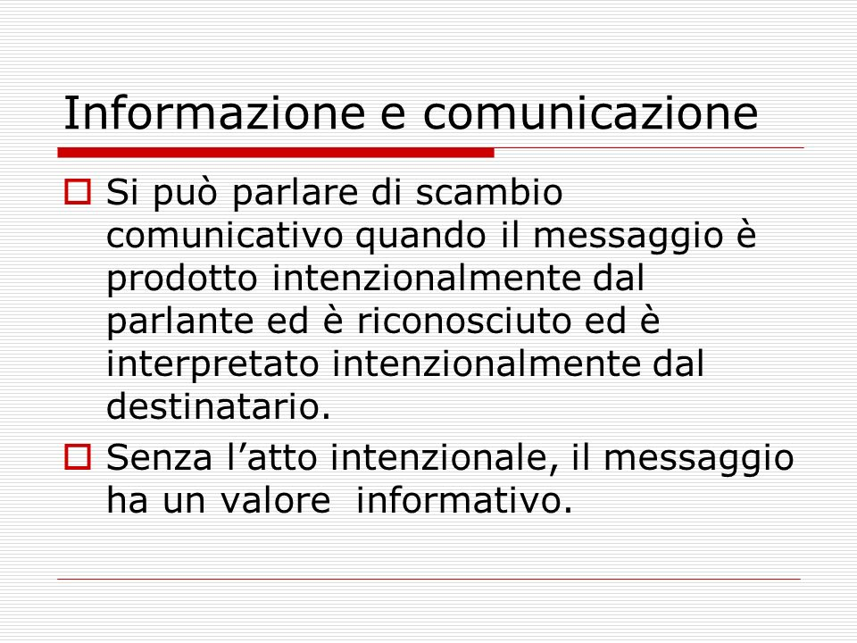 Livelli di intenzione Quando produce un atto comunicativo, il soggetto ha lintenzione globale di comunicare qualcosa a un destinatario in modo più o meno unitario e coerente.