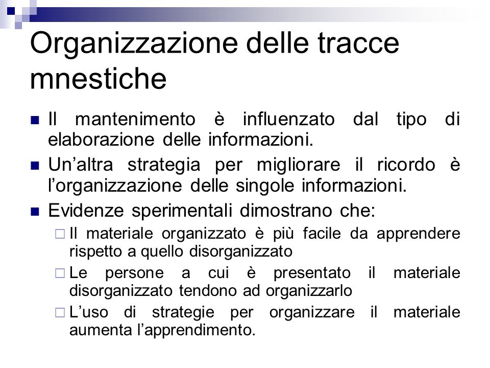 Organizzazione delle tracce mnestiche Il mantenimento è influenzato dal tipo di elaborazione delle informazioni. Unaltra strategia per migliorare il r