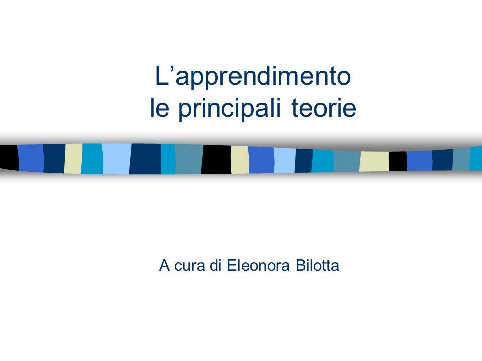 A cura di Eleonora Bilotta Lapprendimento le principali teorie