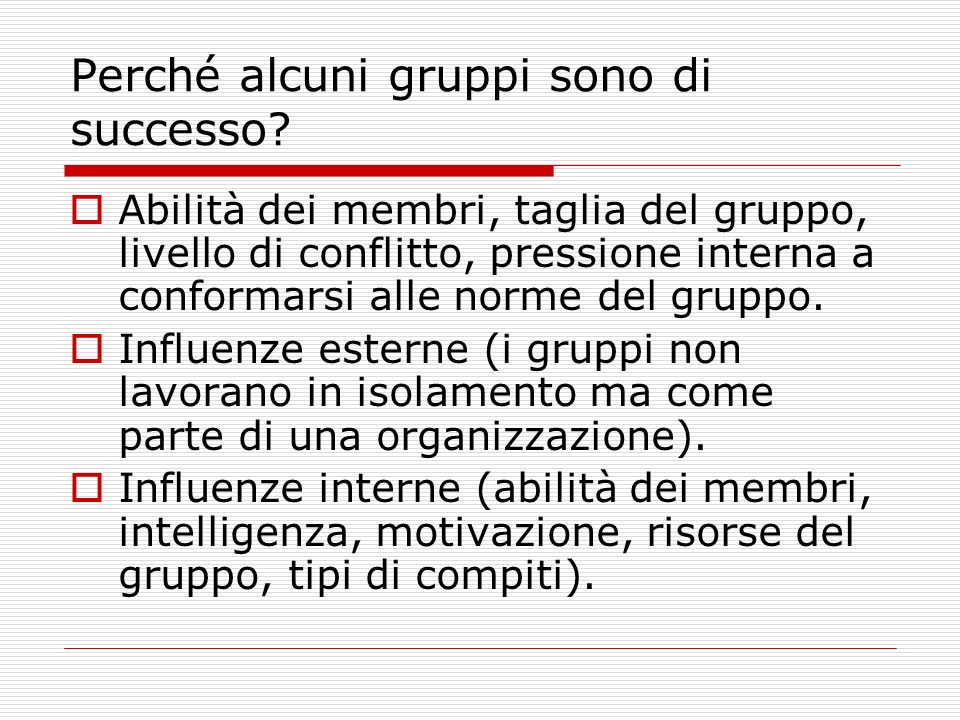 Perché alcuni gruppi sono di successo? Abilità dei membri, taglia del gruppo, livello di conflitto, pressione interna a conformarsi alle norme del gru