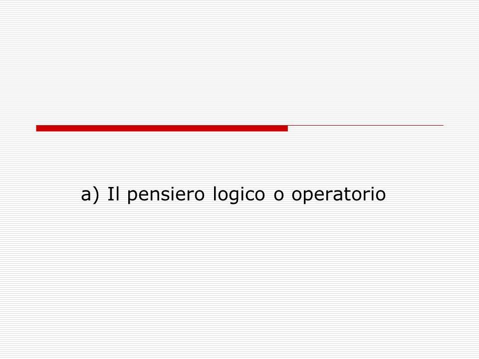 a) Il pensiero logico o operatorio
