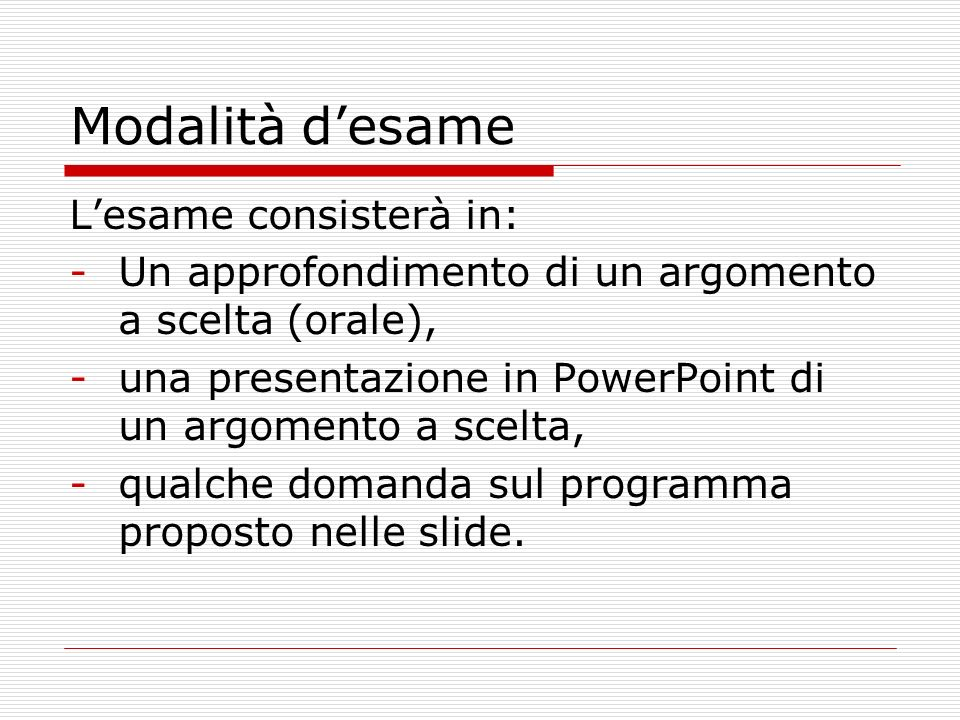 Modalità desame Lesame consisterà in: -Un approfondimento di un argomento a scelta (orale), -una presentazione in PowerPoint di un argomento a scelta,