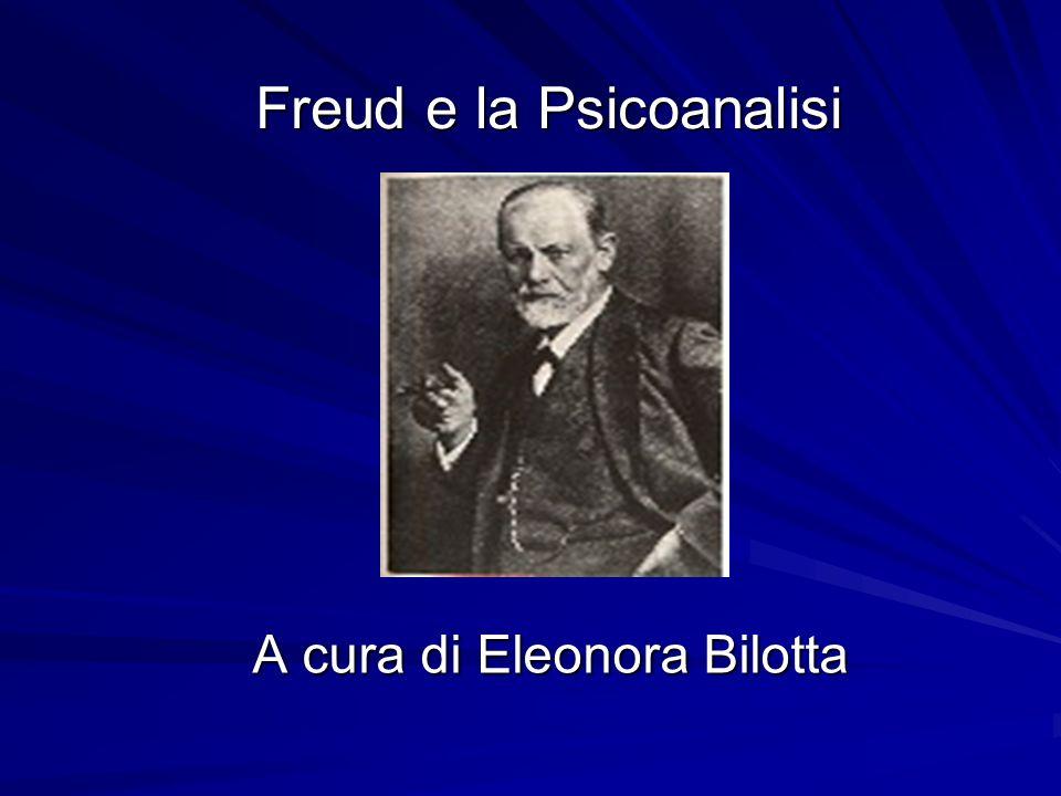 Freud e la Psicoanalisi A cura di Eleonora Bilotta