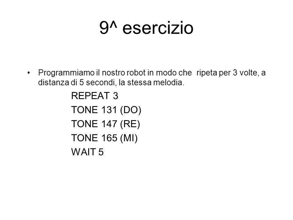 9^ esercizio Programmiamo il nostro robot in modo che ripeta per 3 volte, a distanza di 5 secondi, la stessa melodia.